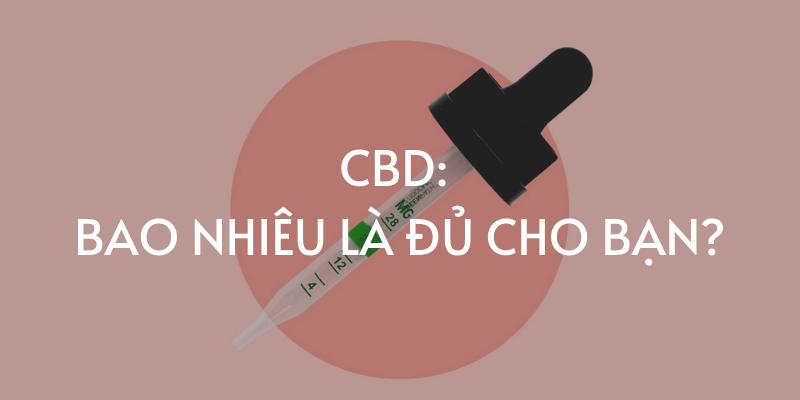 Liều lượng CBD: bao nhiêu là đủ cho bạn?